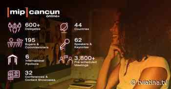 Edición online de MIP Cancun inicia con más de 600 delegados de 44 países - TV Latina