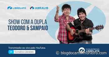 Consórcio Librelato faz live com Teodoro & Sampaio - Blog do Caminhoneiro