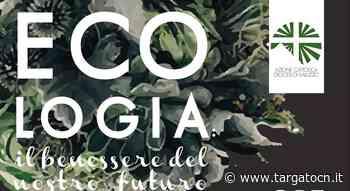 Ecologia, il benessere del futuro: quattro incontri organizzati dall'Azione Cattolica di Saluzzo - TargatoCn.it