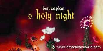 Ben Caplan Reimagines 'O Holy Night' in New Single - Broadway World
