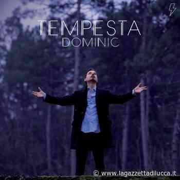 """In uscita il primo album di Dominic, """"Tempesta"""" - La Gazzetta di Lucca"""