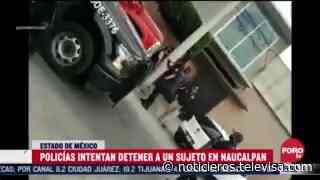 Policías intentan detener a sujeto en Naucalpan - Noticieros Televisa