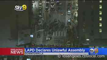 LAPD Declares Unlawful Assembly In Downtown Los Angeles - CBS Los Angeles