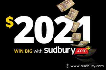This week in Sudbury.com+: Ring in the new year with $2021 in cash!