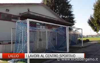 Lallio, i lavori al centro sportivo comunale - L'Eco di Bergamo