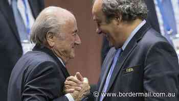 Blatter and Platini now face fraud charge - The Border Mail