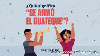 Se armó en guateque, ¿Cuál es verdadero significado de esa frase mexicana? - El Heraldo de México