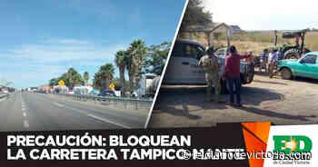 Precaución: bloquean la carretera Tampico-Mante - El Diario de Ciudad Victoria