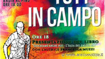 Tutt* in campo a Badia al Pino - Arezzo Notizie