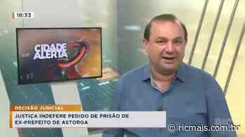 Justiça indefere pedido de prisão de ex-prefeito de Astorga - RIC - RIC Mais