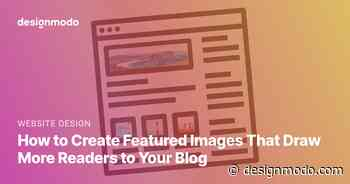How to Create Featured Images That Draw More Readers to Your Blog