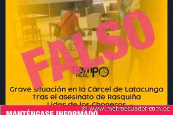 """Revuelta en cárcel de Latacunga por muerte de Rasquiña"": es una noticia falsa explica SNAI - Metro Ecuador"