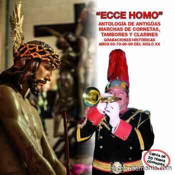 ''Ecce Homo'': Antología de antiguas marchas de cornetas, tambores y clarines - Cofrademanía