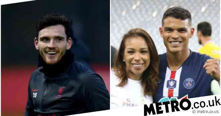 Thiago Silva's wife aims dig at Liverpool defender Andy Robertson on TikTok