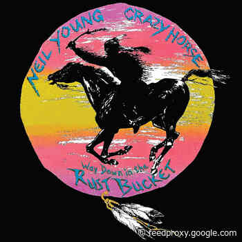 Neil Young readies Crazy Horse live album/DVD 'Way Down in the Rust Bucket'
