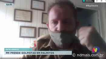 Estelionato: PM prende golpistas em Palmitos - ND