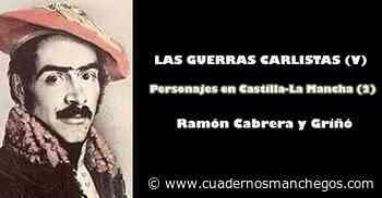 Las Guerras Carlistas (V) : Personajes en Castilla-La Mancha (2) - Ramón Cabrera y Griñó - Cuadernos Manchegos
