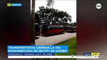 Transportistas cierran la vía Interamericana en Metetí, Darién - TVN Panamá