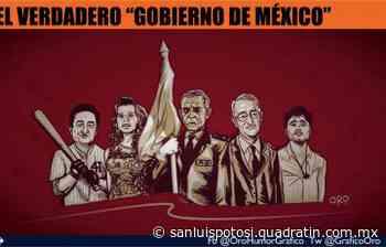 """El verdadero """"Gobierno de México"""" - Noticias de San Luis Potosí - Quadratín San Luis"""