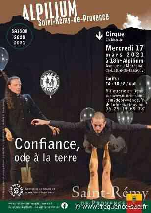 Confiance, ode à la terre - 17/03/2021 - Saint-Remy-De-Provence - Frequence-sud.fr - Frequence-Sud.fr