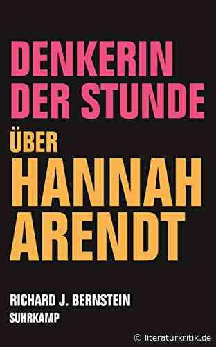 """Hannah Arendt – heute gelesen - Richard J. Bernstein würdigt und kritisiert die """"Denkerin der Stunde"""" : literaturkritik.de - literaturkritik.de"""