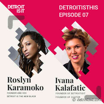 Detroitisit - Detroit Is THIS Podcast: Roslyn Karamoko CEO of Détroit Is The New Black on Building a - Detroitisit