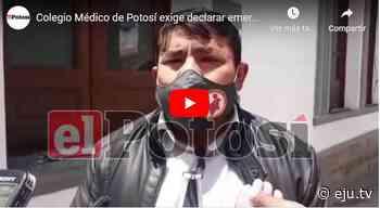Colegio Médico de Potosí exige declarar emergencia departamental y cuarentena rígida - eju.tv