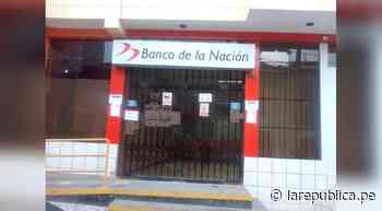 Coronavirus en Perú: Cierran agencia de Banco de la Nación en Bambamarca   COVID-19   Cajamarca   LRND - LaRepública.pe