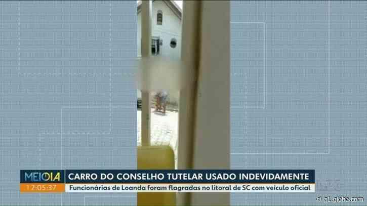 Conselheiras tutelares de Loanda são investigadas após serem flagradas com carro da prefeitura no litoral de SC - G1