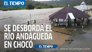Se desborda el río Andágueda en Bagadó, Chocó - El Tiempo