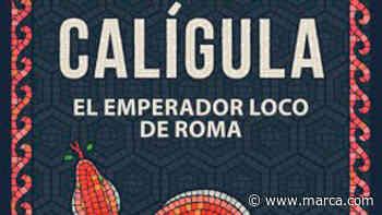 Stephen Dando-Collins ofrece un nuevo retrato de 'Calígula, el emperador loco de Roma' - MARCA.com