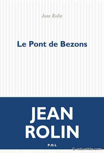 Le Pont de Bezons : Jean Rolin en terrain connu - ActuaLitté