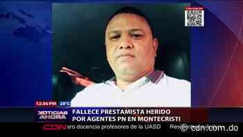 Fallece prestamista herido por agentes PN en Montecristi - CDN
