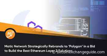 Matic Network Strategically Rebrands to 'Polygon' in a Bid to Build the Best Ethereum Layer 2 Solutions - Bitcoin Exchange Guide