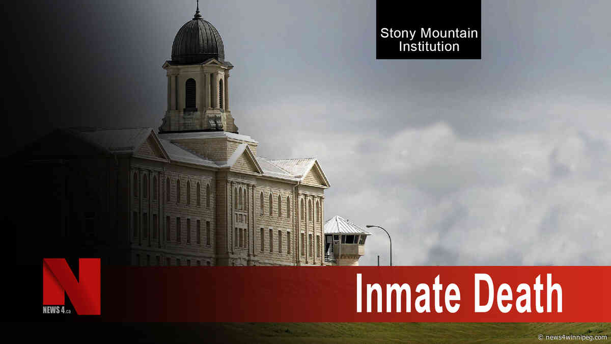 Inmate dies of natural causes in Stony Mountain Institution - News 4
