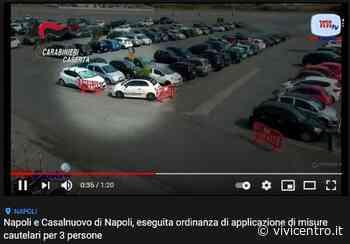 Napoli e Casalnuovo di Napoli: misure cautelari per 4 soggetti (VIDEO) - Vivicentro