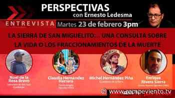 Sierra de San Miguelito: una consulta sobre la vida o los fraccionamientos de la muerte - Perspectivas - Rompeviento TV