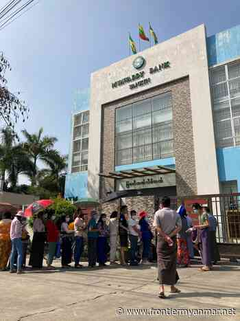 Pension withdrawals squeeze state banks amid Civil Disobedience Movement - Frontier Myanmar