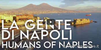 """""""La gente di Napoli"""", il documentario: la città con gli occhi di chi la vive - Vesuvio Live"""