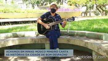 Achamos em Minas: músico canta histórias de Bom Despacho (MG) - R7.COM