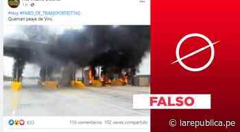 Es falso que hayan quemado peaje en Virú: foto viral es del 2016 - LaRepública.pe