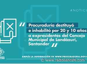 Procuraduría destituyó e inhabilitó a expresidentes del Concejo de Landázuri, Santander - Radio Santa Fe