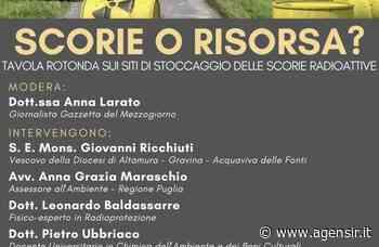 Diocesi: Altamura-Gravina-Acquaviva delle Fonti, stasera dibattito sui siti di stoccaggio delle scorie nucleari   AgenSIR - Servizio Informazione Religiosa