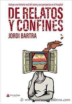 De relatos y confines. Jordi Bartra. Círculo Rojo. Reseñas de Anika Entre Libros. - Noticias sobre libros y escritores