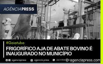 #Goiatuba   FRIGORÍFICO AJA DE ABATE BOVINO É INAUGURADO NO MUNICÍPIO - agenciapress