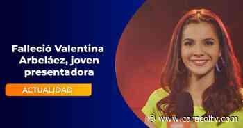 La presentadora Valentina Arbeláez falleció a sus 25 años - Caracol TV