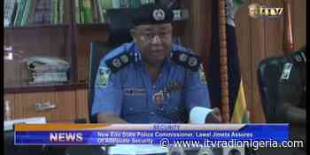 New Edo State Police Commissioner, Lawal Jimeta assures of adequate security – Independent Television/Radio - Independent Television and Radio