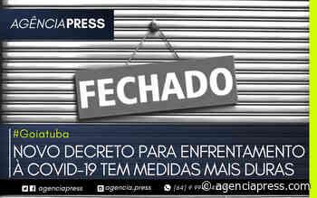#Goiatuba   NOVO DECRETO PARA ENFRENTAMENTO À COVID-19 TEM MEDIDAS DURAS - agenciapress