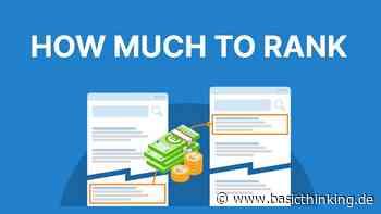 How much to rank: So viel kostet eine Top-Ten-Platzierung bei Google Die willst mit - Basic Thinking