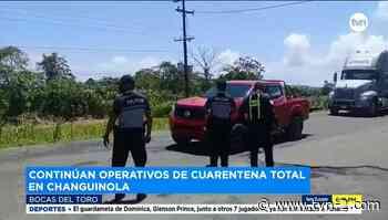 Se mantienen operativos en Changuinola por cuarentena total - TVN Panamá